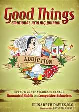 Good Things Emotional Healing Journal:  Effective Strategies to Manage Unwanted Habits and Compulsive Behaviors