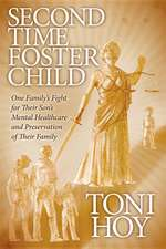 Second Time Foster Child:  One Family's Fight for Their Son's Mental Healthcare and Preservation of Their Family