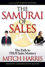 The Samurai of Sales: The Path to True Sales Mastery