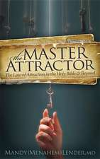 The Master Attractor:  The Law of Attraction in the Holy Bible and Beyond