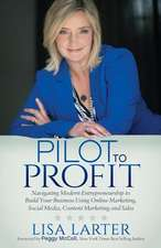 Pilot to Profit:  Navigating Modern Entrepreneurship to Build Your Business Using Online Marketing, Social Media, Content Marketing and
