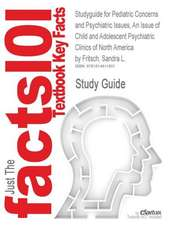 Studyguide for Pediatric Concerns and Psychiatric Issues, an Issue of Child and Adolescent Psychiatric Clinics of North America by Fritsch, Sandra L.,