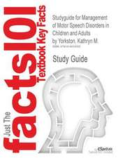 Studyguide for Management of Motor Speech Disorders in Children and Adults by Yorkston, Kathryn M., ISBN 9781416404347