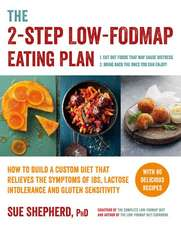 The 2-Step Low-Fodmap Eating Plan:  How to Build a Custom Diet That Relieves the Symptoms of Ibs, Lactose Intolerance, and Gluten Sensivity
