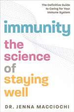 Immunity: The Science of Staying Well--The Definitive Guide to Caring for Your Immune System