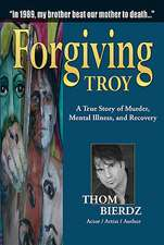 Forgiving Troy:  A True Story of Murder, Mental Illness, and Recovery