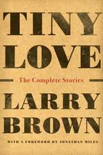 Tiny Love: The Complete Stories of Larry Brown
