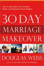 30-Day Marriage Makeover:  How to Get Closer, Communicate Better, and Experience More Passion