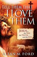 Tell Them That I Love Them:  Jesus Is the Way, the Truth, and the Life