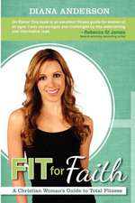 Fit for Faith:  A Christian Woman's Guide to Total Fitness