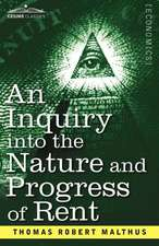 An Inquiry Into the Nature and Progress of Rent and the Principles by Which It Is Regulated