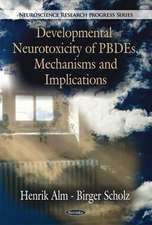 Developmental Neurotoxicity of PBDEs, Mechanisms & Implications