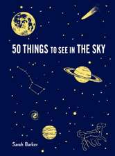 50 Things to See in the Sky: (illustrated Beginner's Guide to Stargazing with Step by Step Instructions and Diagrams, Glow in the Dark Cover)