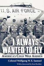 I Always Wanted to Fly:  America S Cold War Airmen