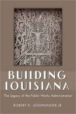 Building Louisiana:  The Legacy of the Public Works Administration