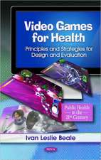 Video Games for Health: Principles & Strategies for Design & Evaluation