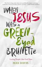When Jesus Was a Green-Eyed Brunette:  Loving People Like God Does