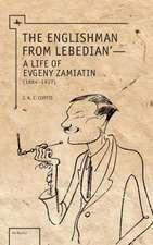 The Englishman from Lebedian:  A Life of Evgeny Zamiatin