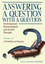 Answering a Question with a Question:  Contemporary Psychoanalysis and Jewish Thought (Vol. II). a Tradition of Inquiry