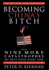 Becoming China's Bitch and Nine More Catastrophes We Must Avoid Right Now:  A Manifesto for the Radical Center