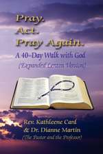 Pray. ACT. Pray Again. a 40-Day Walk with God (Expanded Lenten Edition)
