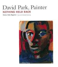 David Park, Painter:  Nothing Held Back