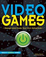 Video Games: Design and Code Your Own Adventure