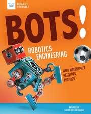 Bots! Robotics Engineering: With Makerspace Activities for Kids