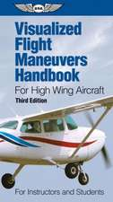 Visualized Flight Maneuvers Handbook for High Wing Aircraft:  For Instructors and Students