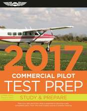 Commercial Pilot Test Prep 2017: Study & Prepare: Pass your test and know what is essential to become a safe, competent pilot — from the most trusted source in aviation training