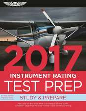 Instrument Rating Test Prep 2017 Book and Tutorial Software Bundle: Study & Prepare: Pass your test and know what is essential to become a safe, competent pilot — from the most trusted source in aviation training
