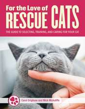 For the Love of Rescue Cats: The Complete Guide to Selecting, Training, and Caring for Your Cat