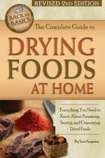 Complete Guide to Drying Foods at Home: Everything You Need to Know About Preparing, Storing & Consuming Dried Foods