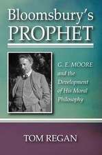 Bloomsbury's Prophet:  G. E. Moore and the Development of His Moral Philosophy