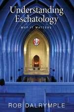 Understanding Eschatology:  Why It Matters