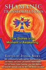 Shamanic Transformations: True Stories of the Moment of Awakening