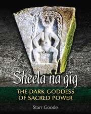 Sheela na gig: The Dark Goddess of Sacred Power