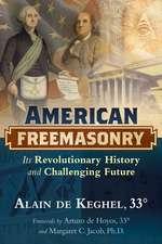 American Freemasonry: Its Revolutionary History and Challenging Future