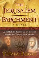The Jerusalem Parchment: A Kabbalist's Search for an Esoteric Map in the Time of the Crusades