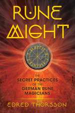 Rune Might: The Secret Practices of the German Rune Magicians