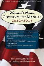 United States Government Manual 2013: The Official Handbook of the Federal Government