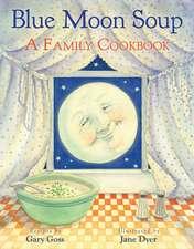Blue Moon Soup: A Family Cookbook