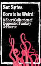 Born to Be Weird: A Collection of DeMented Fantasy & Horror