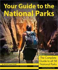 Your Guide to the National Parks:  The Complete Guide to All 58 National Parks