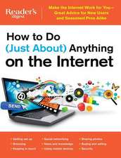 How to Do (Just About) Anything on the Internet:  Make the Internet Work for You Great Advice for New Users and Seasoned Pros Alike