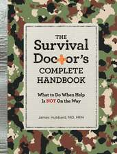 The Survival Doctor's Complete Handbook:  What to Do When Help Is Not on the Way