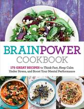 Brain Power Cookbook:  175 Great Recipes Tothink Fast, Kepp Calm Under Stress, and Boost Your Mental Performance