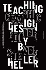 Teaching Graphic Design: Course Offerings and Class Projects from the Leading Graduate and Undergraduate Programs