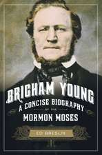 Brigham Young: A Concise Biography of the Mormon Moses