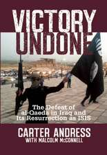 Victory Undone:  The Defeat of Al-Qaeda in Iraq and Its Resurrection as ISIS